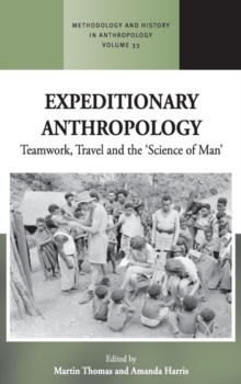 Expeditionary Anthropology : Teamwork, Travel and the 'Science of Man', Hardback Book
