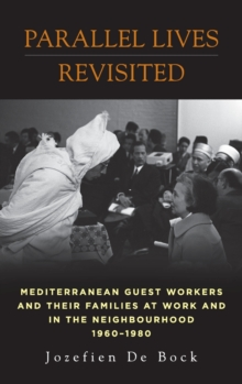 Parellel Lives Revisited : Mediterranean Guest Workers and their Families at Work in the Neighbourhood, 1960-1980, Hardback Book