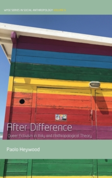 After Difference : Queer Activism in Italy and Anthropological Theory, Hardback Book