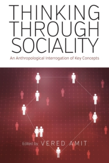 Thinking Through Sociality : An Anthropological Interrogation of Key Concepts, Paperback Book