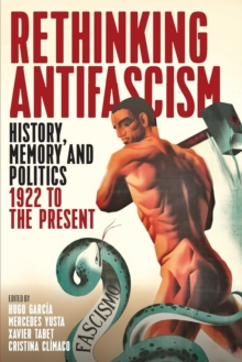 Rethinking Antifascism : History, Memory and Politics, 1922 to the Present, Paperback Book