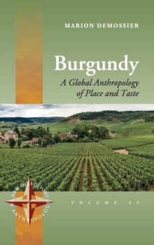 Burgundy : A Global Anthropology of Place and Taste, Hardback Book