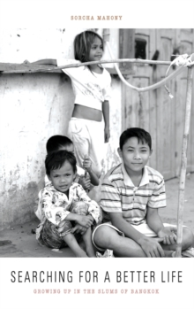 Searching for a Better Life : Growing Up in the Slums of Bangkok, Hardback Book