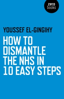 How to Dismantle the NHS in 10 Easy Steps, Paperback Book