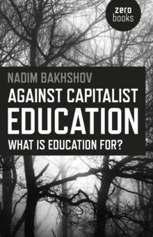 Against Capitalist Education : What is Education for?, Paperback Book