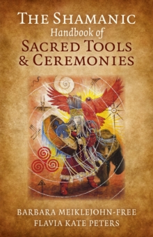 Shamanic Handbook of Sacred Tools and Ceremonies, The, Paperback / softback Book