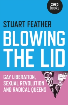Blowing the Lid : Gay Liberation, Sexual Revolution and Radical Queens, Paperback Book