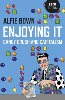Enjoying it : Candy Crush and Capitalism, Paperback Book