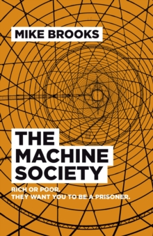 The Machine Society : Rich or Poor. They Want You to be a Prisoner, Paperback Book