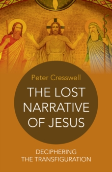 The Lost Narrative of Jesus : Deciphering the Transfiguration, Paperback Book
