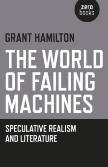 The World of Failing Machines : Speculative Realism and Literature, Paperback Book