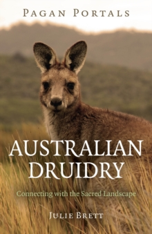 Pagan Portals - Australian Druidry : Connecting with the Sacred Landscape, Paperback Book
