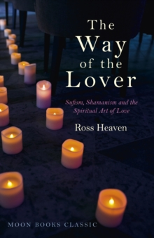 The Way of the Lover : Sufism, Shamanism and the Spiritual Art of Love, Paperback Book