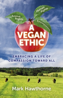 A Vegan Ethic : Embracing a Life of Compassion Toward All, Paperback Book