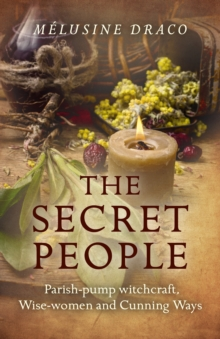 The Secret People : Parish-Pump Witchcraft, Wise-Women and Cunning Ways, Paperback Book