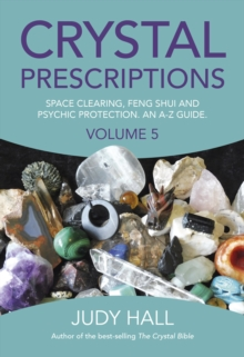 Crystal Prescriptions : Space Clearing, Feng Shui and Psychic Protection. An A-Z Guide Volume 5, Paperback Book