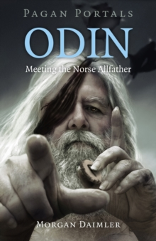 Pagan Portals - Odin : Meeting the Norse Allfather, Paperback Book