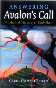 Answering Avalon's Call : The Mystical Odyssey of an Earth-Healer, Paperback Book