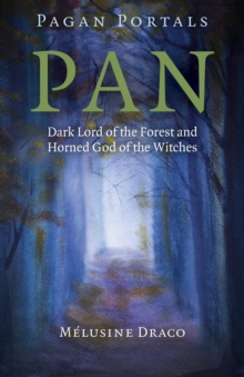 Pagan Portals - Pan : Dark Lord of the Forest and Horned God of the Witches, Paperback / softback Book