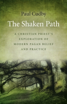 The Shaken Path : A Christian Priest's Exploration of Modern Pagan Belief and Practice, Paperback Book