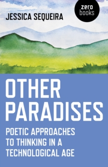 Other Paradises : Poetic approaches to thinking in a technological age, Paperback Book