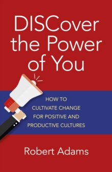 Discover the Power of You : How to Cultivate Change for Positive and Productive Cultures, Paperback Book