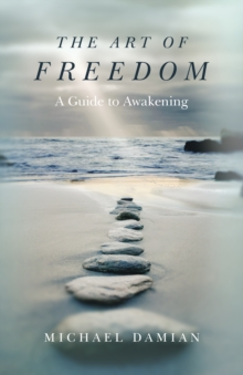 The Art of Freedom : A Guide to Awakening, Paperback Book