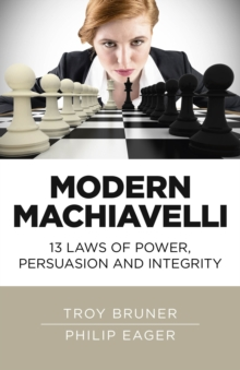 Modern Machiavelli : 13 Laws of Power, Persuasion and Integrity, Paperback / softback Book