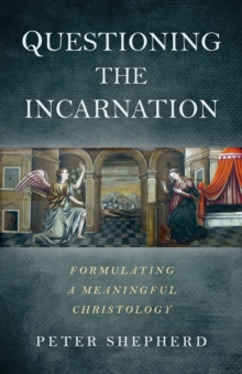 Questioning the Incarnation : Formulating a meaningful Christology, Paperback Book