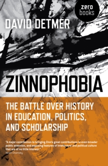 Zinnophobia : The Battle Over History in Education, Politics, and Scholarship,  Book