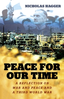 Peace for our Time : A Reflection on War and Peace and a Third World War, Paperback Book