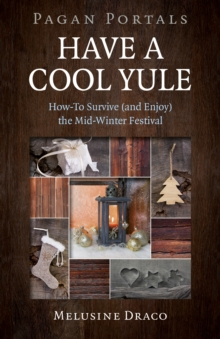 Pagan Portals - Have a Cool Yule - How-To Survive (and Enjoy) the Mid-Winter Festival, Paperback / softback Book