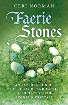Faerie Stones : An Exploration of the Folklore and Faeries Associated with Stones & Crystals, Paperback Book
