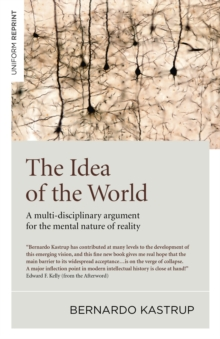 Idea of the World, The : A multi-disciplinary argument for the mental nature of reality, Paperback / softback Book