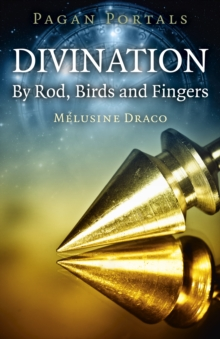 Pagan Portals - Divination: By Rod, Birds and Fingers, Paperback / softback Book