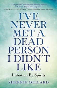 I've Never Met A Dead Person I Didn't Like : Initiation By Spirits, EPUB eBook