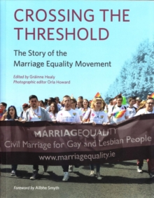Crossing the Threshold : The Story of the Marriage Equality Movement, Paperback Book