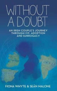 Without a Doubt : An Irish Couple's Journey Through IVF, Adoption and Surrogacy, Paperback Book