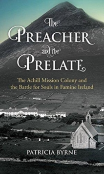 The Preacher and the Prelate : The Achill Mission Colony and the Battle for Souls in Famine Ireland, Paperback / softback Book