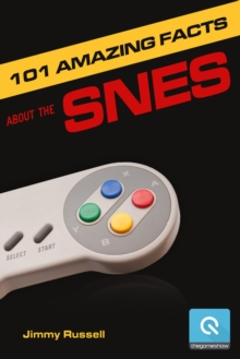 101 Amazing Facts about the SNES : ...also known as the Super Famicom, EPUB eBook