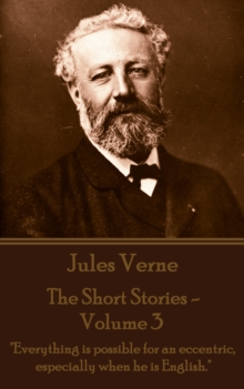 "The Short Stories Of Jules Verne - Volume 3 : ""Everything is possible for an eccentric, especially when he is English."", EPUB eBook"