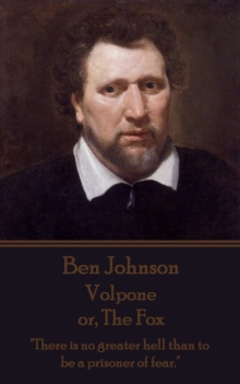 "Volpone or, The Fox : ""There is no greater hell than to be a prisoner of fear."", EPUB eBook"