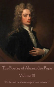 "The Poetry of Alexander Pope - Volume III : ""Fools rush in where angels fear to tread."", EPUB eBook"
