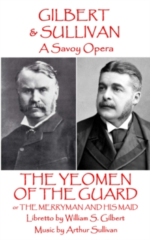 The Yeomen of the Guard : or The Merryman and His Maid, EPUB eBook