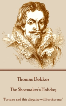 "The Shoemaker's Holiday : ""Fortune and this disguise will further me."", EPUB eBook"