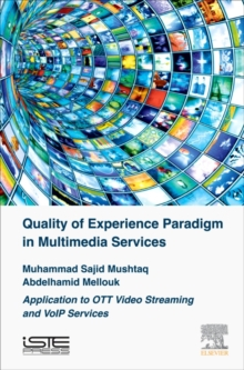 Quality of Experience Paradigm in Multimedia Services : Application to OTT Video Streaming and VoIP Services, Hardback Book