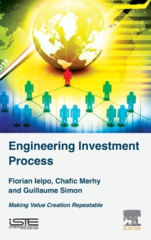Engineering Investment Process : Making Value Creation Repeatable, Hardback Book