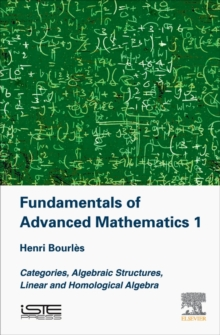 Fundamentals of Advanced Mathematics 1 : Categories, Algebraic Structures, Linear and Homological Algebra, Hardback Book