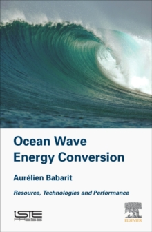 Ocean Wave Energy Conversion : Resource, Technologies and Performance, Hardback Book