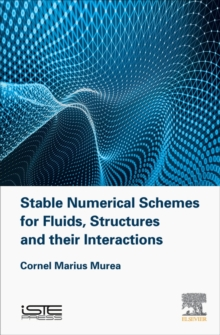 Stable Numerical Schemes for Fluids, Structures and their Interactions, Hardback Book